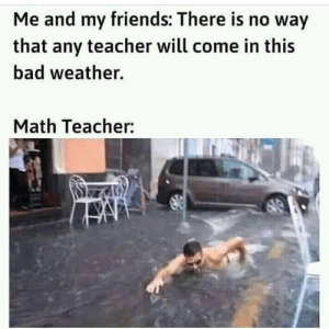 Literally every maths teacher by Shadoxhrust MORE MEMES: Literally every maths teacher by Shadoxhrust MORE MEMES