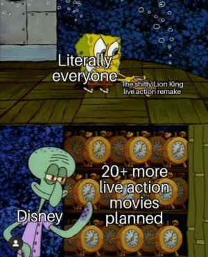 Lion King: Literally  everyone  The shitty Lion King  live action remake  20+ more  live action  movies  planned  Disney