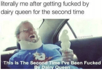 dairy queen: literally me after getting fucked by  dairy queen for the second time  iackienads  This Is The Second Time i've Been Fucked  Bv Dairy Queen