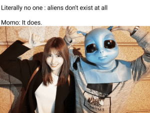 Aliens, Spooky, and One: Literally no one : aliens don't exist at all  Momo: It does.  HROM Spooky