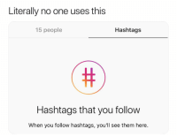 Good afternoon: Literally no one uses this  15 people  Hashtags  Hashtags that you follow  When you follow hashtags, you'll see them here Good afternoon