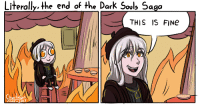 this is fine: Literally, the end of the Dark Souls Sago  THIS IS FINe  Char letan  mar-20  1