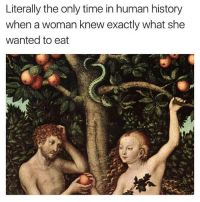 Eve was one decisive ass bitch (@OMG): Literally the only time in human history  when a woman knew exactly what she  wanted to eat Eve was one decisive ass bitch (@OMG)