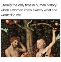 Funny, History, and Time: Literally the only time in human history  when a woman knew exactly what she  wanted to eat