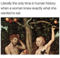 Memes, History, and Time: Literally the only time in human history  when a woman knew exactly what she  wanted to eat 😂😂word! https://t.co/pgKKdcfFeL