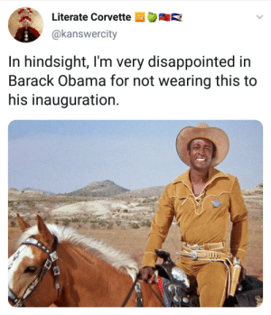 Dank, Disappointed, and Memes: Literate Corvette  AR  @kanswercity  In hindsight, I'm very disappointed in  Barack Obama for not wearing this to  his inauguration It is my privilege to extend a laurel and hearty handshake by WesleySnopes MORE MEMES