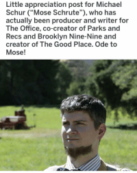 "Beard, Memes, and The Office: Little appreciation post for Michael  Schur (""Mose Schrute""), who has  actually been producer and writer for  The Office, co-creator of Parks and  Recs and Brooklyn Nine-Nine and  creator of The Good Place. Ode to  Mose!  19 beard game strong"