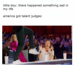 America, Life, and Sad: little boy: there happened something sad in  my life  america got talent judges: america got sad stories