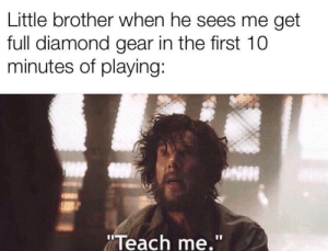 "Diamond, Power, and Little Brother: Little brother when he sees me get  full diamond gear in the first 10  minutes of playing:  Teach me."" Is it possible to learn this power?"