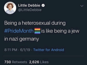 Android, Twitter, and Germany: Little Debbie  @LittleDebbie  Being a heterosexual during  is like being a jew  #PrideMonth  in nazi germany  8:11 PM 6/1/19 Twitter for Android  730 Retweets 2,626 Likes Me_irl