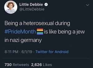 Android, Twitter, and Alabama: Little Debbie  @LittleDebbie  Being a heterosexual during  #PrideMonthis like being a jew  in nazi germany  8:11 PM 6/1/19 Twitter for Android  730 Retweets 2,626 Likes And like making fun of Alabama in Alabama