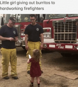 This is the wholesommest wholesome I've seen!: Little girl giving out burritos to  hardworking firefighters  27  ВТС  FIRE This is the wholesommest wholesome I've seen!