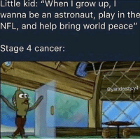 "Nfl, Cancer, and Help: Little kid: ""When I grow up, I  wanna be an astronaut, play in the  NFL, and help bring world peace""  Stage 4 cancer:  @yandeezy.yd  CD Not Today"