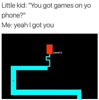 """Phone, Shit, and Yeah: Little kid: """"You got games on yo  phone?""""  Me: yeah l got you  Level 3 Bro this shit fr gave me night mares"""
