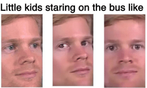 Stares Motherfuckerly: Little kids staring on the bus like Stares Motherfuckerly