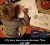 """little sister: little sister draws pepes because """"the;y  look cute"""""""