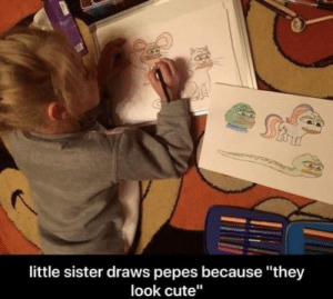 """Cute, They, and Little Sister: little sister draws pepes because """"they  look cute"""""""