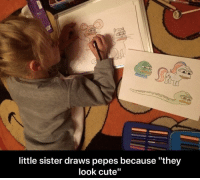 """They do.: little sister draws pepes because """"they  look cute"""" They do."""