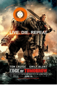 Emily Blunt, Tom Cruise, and Cruise: LIV  E. DIE, REPEAD  TOM CRUISE EMILY BLUNT  EDGE OFTOMORROV  FROM THE DIRECTOR OF THE BOURNE IDENTITY AND MR. & MRS. SMITH  JUNE 06