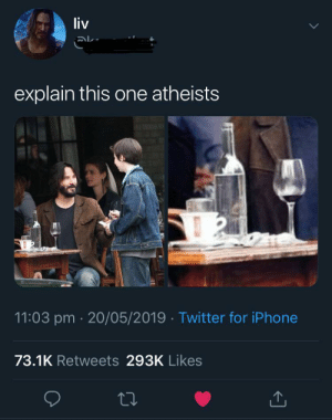 Keanu Reeves = God confirmed.: liv  explain this one atheists  11:03 pm 20/05/2019 Twitter for iPhone  73.1K Retweets 293K Likes Keanu Reeves = God confirmed.