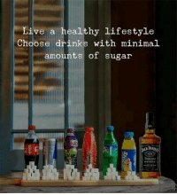 Relationships, Lifestyle, and Live: Live a healthy lifestyle  Choose drinks with minimal  amounts of sugar  kib  DANI  te  WHISKEY