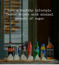 Lifestyle, Live, and Sugar: Live a healthy lifestyle  Choose  drinks with minimal  amounts of sugar  WHISKEY