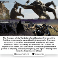 I can't wait to see what they are capable of! marvel Outriders awesome marvelstudios Thanos infinitywar: LIVE-ACTION  COMIC BOOK  SUCCESS  The Avengers Infinity War trailer offered fans their first look at the  Outriders, creatures who were utilized in the comics by Thanos as  scouts and foot soldiers meant to seek new planets with weak  inhabitants. While it's currently unknown what the Outriders are  capable of on screen, their comic book counterparts possessed the  powers of telepathy, invisibility, intangibility, and flight making them  more of a threat than the Chitauri  @VILLA INTRU EFACTS  @VILLAINPE DIA I can't wait to see what they are capable of! marvel Outriders awesome marvelstudios Thanos infinitywar