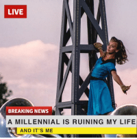 LIVE  BREAKING NEWS  A MILLENNIAL IS RUINING MY LIFE  0236 AND IT'S ME