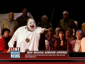 Live the dream, big man! by Halal_Hamhock FOLLOW 4 MORE MEMES.: LIVE  BREAKING  NEWS  BIG NIGGA SINGIN OPERA  OFFENDS COUNTLESS WHITE BITCHES WTH WHITEFACE  PERFORMANCE Live the dream, big man! by Halal_Hamhock FOLLOW 4 MORE MEMES.