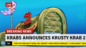 "Money, Mr. Krabs, and News: LIVE  BREAKING NEWS  KRABS ANNOUNCES KRUSTY KRAB 2  7:08  ""ARE YOU FEELING IT NOW, MR. KRABS?"" ASKS PERCH PERKINS I ""I LIKE MONEY"" KRA Im Ready. Promotion."