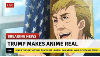 Super Tuesday: LIVE  BREAKING NEWS  TRUMP MAKES ANIME REAL  SUPER TUESDAY VICTORY FOR TRUMP PORTALTO CATGIRL WORLD OPENS IN TOKYO  16:41