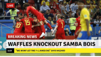 "Memes, News, and Breaking News: LIVE  breakvourownnews.com  783  BREAKING NEWS  WAFFLES KNOCKOUT SAMBA BOIS  1:23  ""WE WONT LET THE 7-1 JOKES DIE"" SAYS HAZARD"