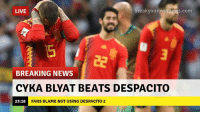 Memes, News, and Beats: LIVE  breakyourownnews.com  BREAKING NEWS  CYKA BLYAT BEATS DESPACITO  23:18  FANS BLAME NOT USING DESPACITO 2 What really happened
