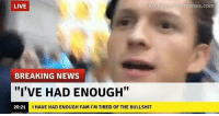 """Fam, Memes, and News: LIVE  breakyourownnews.com  BREAKING NEWS  """"I'VE HAD ENOUGH""""  20:21  I HAVE HAD ENOUGH FAM I'M TIRED OF THE BULLSHIT i! hate! myself! 1!!1!1"""