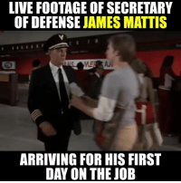 Memes, James Mattis, and 🤖: LIVE FOOTAGE OF SECRETARY  OF DEFENSE  JAMES MATTIS  ARRIVING FOR HIS FIRST  DAY ON THE JOB Dramatization . . . Join The Right To Bear Arms Community --> https://www.rtba.co/join-the-community