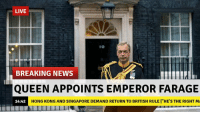 News, Queen, and Break: LIVE  IO  BREAKING NEWS  QUEEN APPOINTS EMPEROR FARAGE  HONG KONG AND SINGAPORE DEMAND RETURN TO BRITISH RULE l' HE'S THE RIGHT MA  14:42