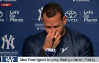 """""""I love this game, I love this team & and I love PEDs. Today I'm saying goodbye to all three."""" - Alex Rodriguez: LIVE  Let's  Go  Let's  Go  TA Places  OYOTAPlaces  ank  Alex Rodriguez to play final game on Friday """"I love this game, I love this team & and I love PEDs. Today I'm saying goodbye to all three."""" - Alex Rodriguez"""