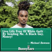 White Guilt: Live Life Free Of White Guilt  By Sending Me. A Black Guy,  oney!  Michael Dawson  Bunny
