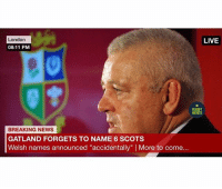"""Memes, News, and Breaking News: LIVE  London  08:11 PM  RUGBY  MEMES  BREAKING NEWS  GATLAND FORGETS TO NAME 6 SCOTS  Welsh names announced """"accidentally"""" l More to come... Banter 🦁😂 rugby lions LionsNZ2017"""