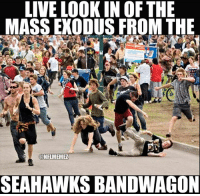 Memes, Nfl, and True: LIVE LOOK IN OF THE  MASS EXODUS FROM THE  CONFLMEMEZ  SEAHAWKS BANDWAGON True Seahawks fans will happily watch you leave! LIKE NFL Memes!