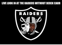 derek: LIVE LOOK INATTHE RAIDERS WITHOUT DEREK CARR  RAIDERS  @NFL MEMES