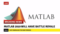 programmerhumour:  Yes! My dream come true: LIVE  MATLAB  BREAKING NEWS  MATLAB 2019 WILL HAVE BATTLE ROYALE  12:10  JUST DOWNLOAD THE NEW VERSION programmerhumour:  Yes! My dream come true