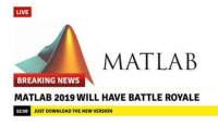 News, Breaking News, and Good: LIVE  MATLAE  BREAKING NEWS  MATLAB 2019 WILL HAVE BATTLE ROYALE  12:10  JUST DOWNLOAD THE NEW VERSION Finally some good f**king news