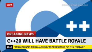 """News, Breaking News, and Live: LIVE  reakwourownnews.com  BREAKING NEWS  C++20 WILL HAVE BATTLE ROYALE  23:43  """"IT WAS ALREADY THERE ALL ALONG, WE ACCIDENTALLY PUT IT IN<THREAD>"""" New mode for C++20"""