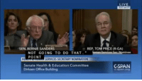 Memes, Toms, and Bernie: LIVE  SEN BERNIE SANDERS  e REP TOM PRICE (R-GA)  NOT GOING TO DO THAT  SecReominee  POINT  SERVICES SECRETARYNOMINATION  Senate Health & Education Committee  C-SPAN  Dirksen Office Building Bernie Sanders Questions Tom Price, Secretary of Health and Human Services Nominee Watch the full hearing: https://www.c-span.org/video/?421723-1/hhs-nominee-representative-tom-price-testifies-confirmation-hearing&live