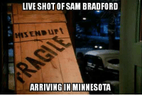 Memes, Live, and Minnesota: LIVE SHOT OF SAM BRADFORD  HIS END urt  ARRIVING IN MINNESOTA