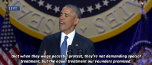 chatnoirs-baton: President Barack Obama's farewell address [1/10/17]: LIVE  that when they wage peaceful protest, they're not demanding special  treatment, but the equal treatment our Founders promised chatnoirs-baton: President Barack Obama's farewell address [1/10/17]