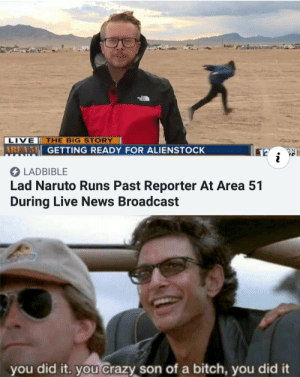 The AREA 51 prophecy was TRUE ! …: LIVE THE BIG STORY  AREA5 GETTING READY FOR ALIENSTOCK  LADBIBLE  Lad Naruto Runs Past Reporter At Area 51  During Live News Broadcast  you did it. you Crazy son of a bitch, you did it The AREA 51 prophecy was TRUE ! …