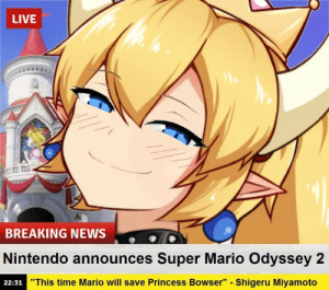 """Bowser, News, and Nintendo: LIVE  titi: mi  BREAKING NEWS  Nintendo announces Super Mario Odyssey 2  22:31  """"This time Mario will save Princess Bowser"""" - Shigeru Miyamoto Sorry Mario, but our princess is in another castle"""