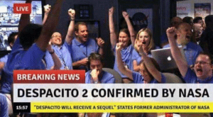 "Nasa, News, and Breaking News: LIVE  VASA  BREAKING NEWS  DESPACITO 2 CONFIRMED BY NASA  15:57  ""DESPACITO WILL RECEIVE A SEQUEL"" STATES FORMER ADMINISTRATOR OF NASA Confirmed"
